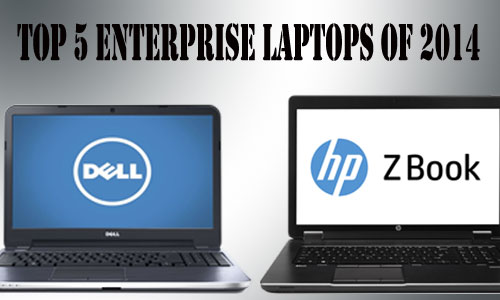 Top 5 enterprise laptops of 2014