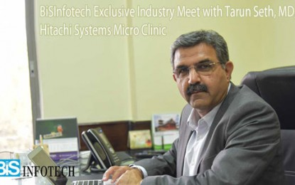 Exclusive Industry Meet with Tarun Seth, MD, Hitachi Systems Micro Clinic