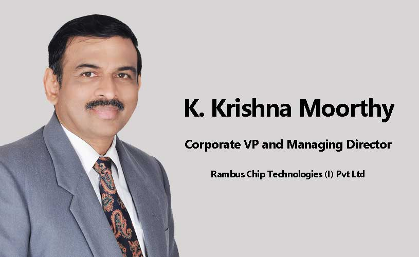 K. Krishna Moorthy, Corporate VP and Managing Director of Rambus Chip Technologies