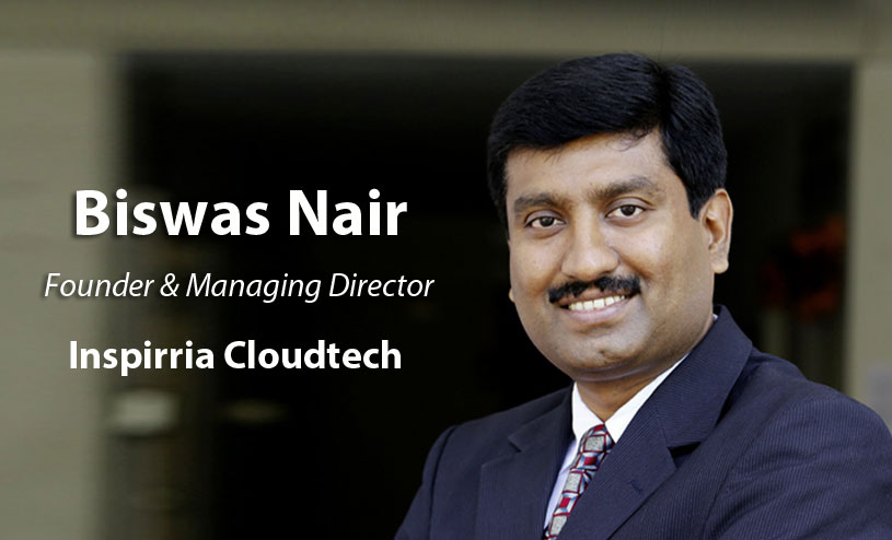 Biswas Nair Managing Director of Inspirria Cloudtech
