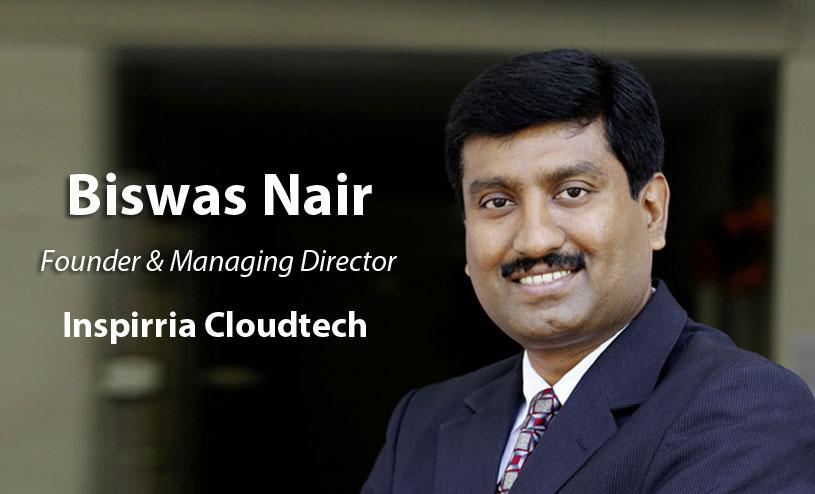 Biswas Nair Managing Director of Inspirria Cloudtech
