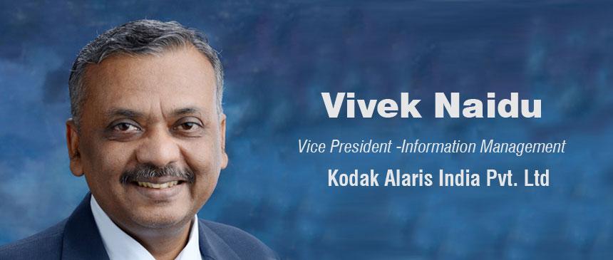 Vivek Naidu Vice President -Information Management Kodak Alaris India Pvt. Ltd