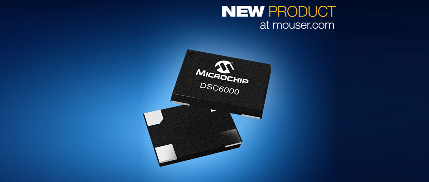 Mouser Electronics Unveils Microchip Ultra-Low-Power DSC6000