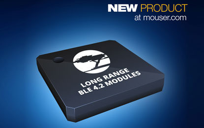 Mouser Enables Extended Bluetooth Range with Cypress' EZ-BLE PRoC XR Modules