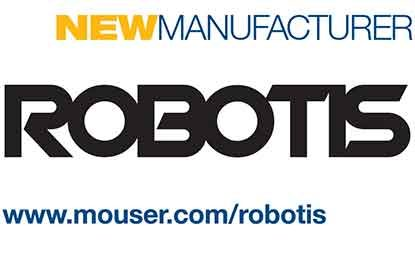 Mouser Signs Pact with ROBOTIS to Distribute OpenCM and DYNAMIXEL Solutions for Robotics Worldwide