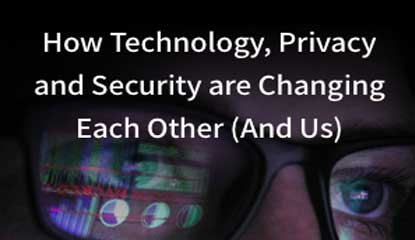 How Technology, Privacy and Security are Changing Each Other
