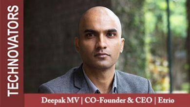 Deepak MV, CO-Founder and CEO,Etrio